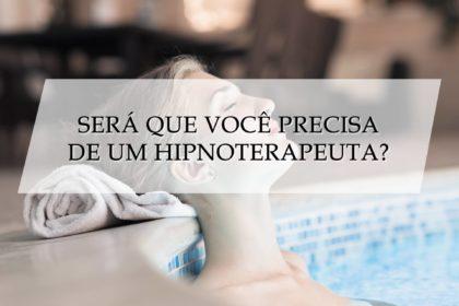 Será que você precisa de um hipnoterapeuta?